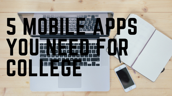 5 Mobile Apps You Need ForCollege