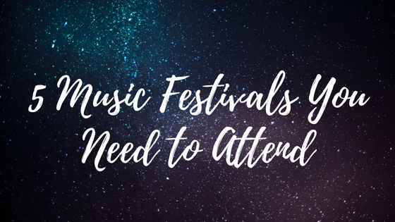 5 Music Festivals You Need toAttend