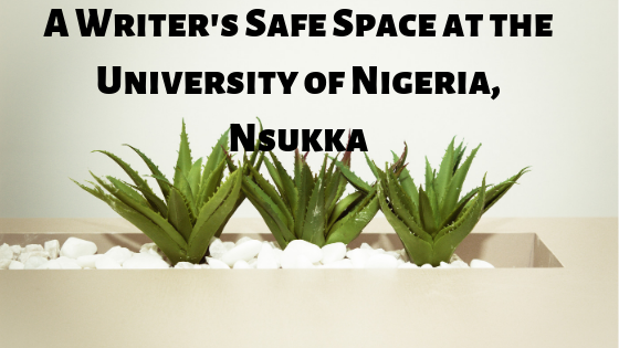 A Writer's Safe Space at the University of Nigeria,Nsukka