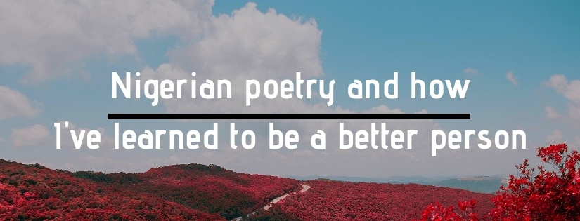Nigerian Poetry and How I've Learned to be A BetterPerson