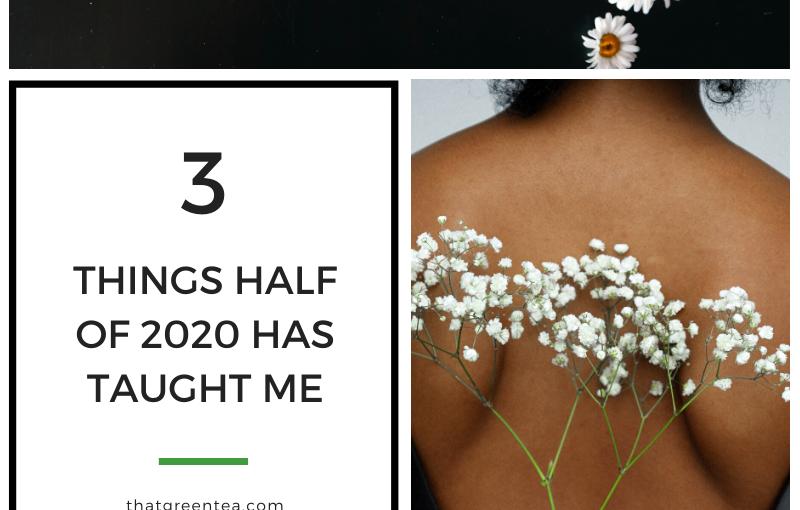 3 Things Half of 2020 Has TaughtMe